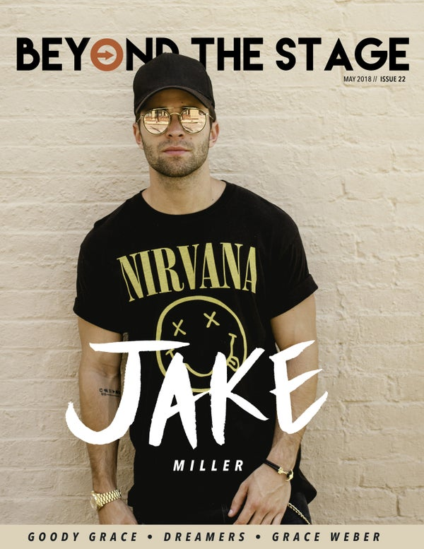 Read story: Jake Miller - Beyond The Stage Magazine - May 2018