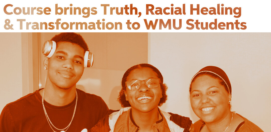 Page 4 of Course brings Truth Racial Healing & Transformation to WMU Students